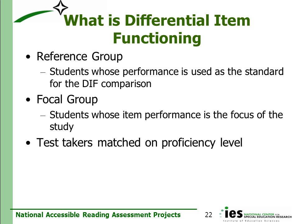 National Accessible Reading Assessment Projects What is Differential Item Functioning Reference Group – Students whose performance is used as the stan