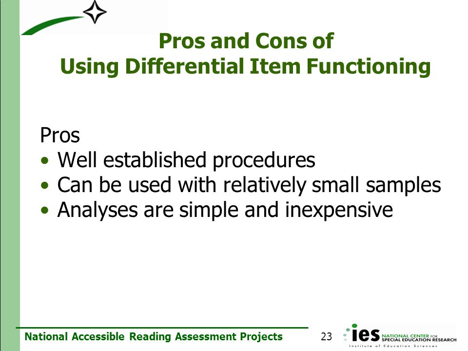 National Accessible Reading Assessment Projects Pros and Cons of Using Differential Item Functioning Pros Well established procedures Can be used with