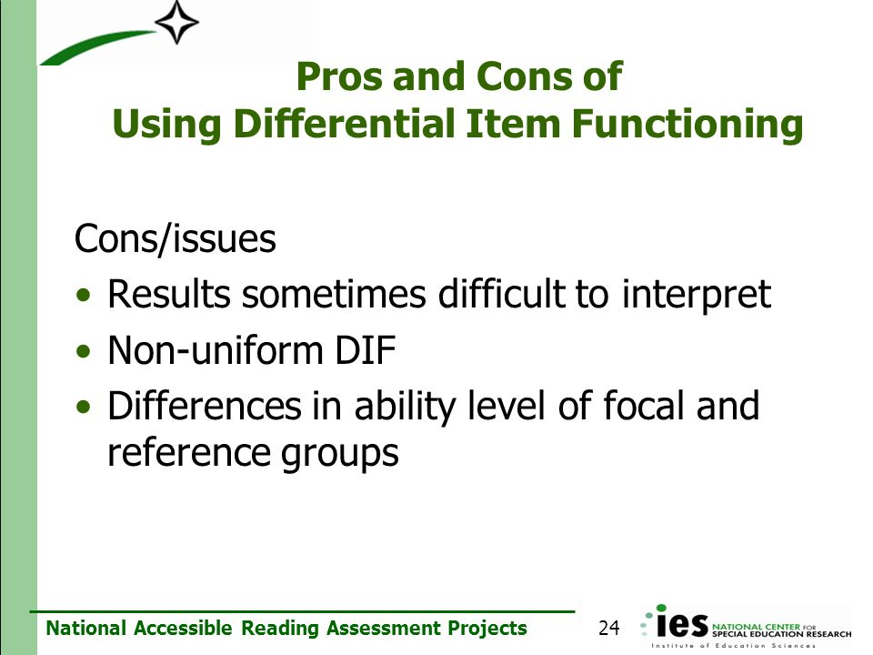 National Accessible Reading Assessment Projects Pros and Cons of Using Differential Item Functioning Cons/issues Results sometimes difficult to interp