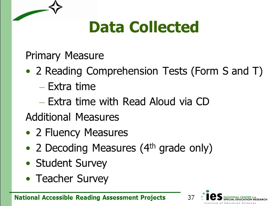 National Accessible Reading Assessment Projects Data Collected Primary Measure 2 Reading Comprehension Tests (Form S and T) – Extra time – Extra time