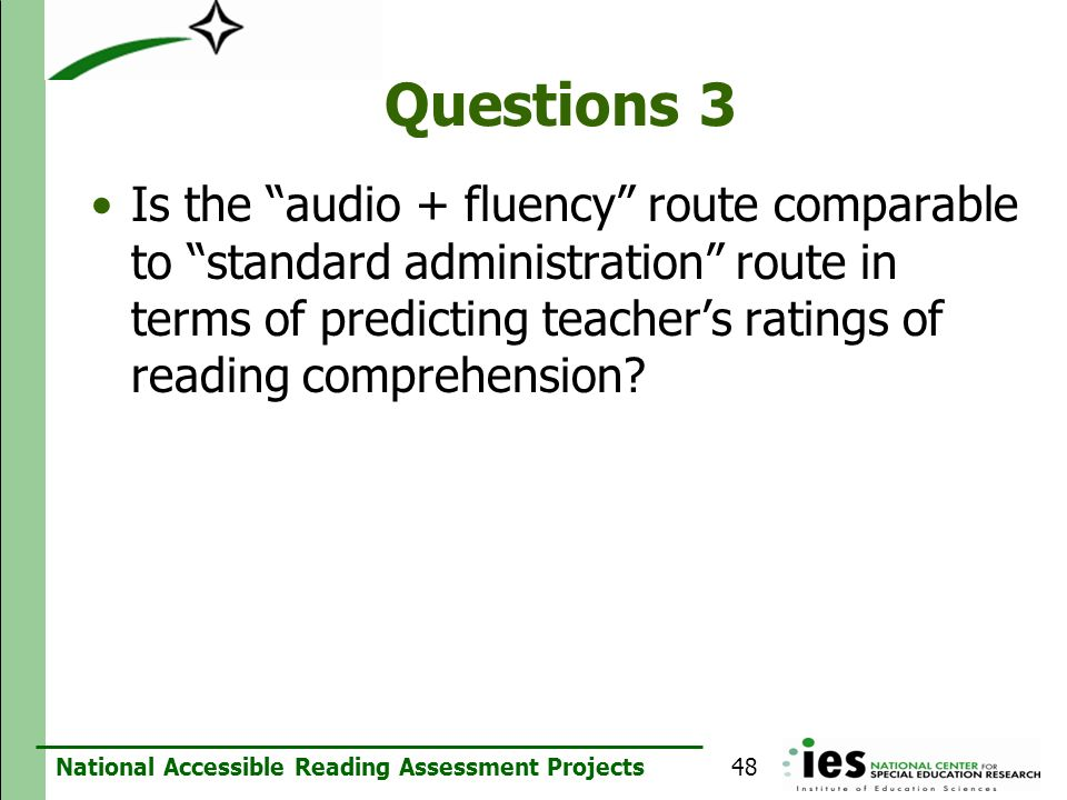 National Accessible Reading Assessment Projects Questions 3 Is the audio + fluency route comparable to standard administration route in terms of predi
