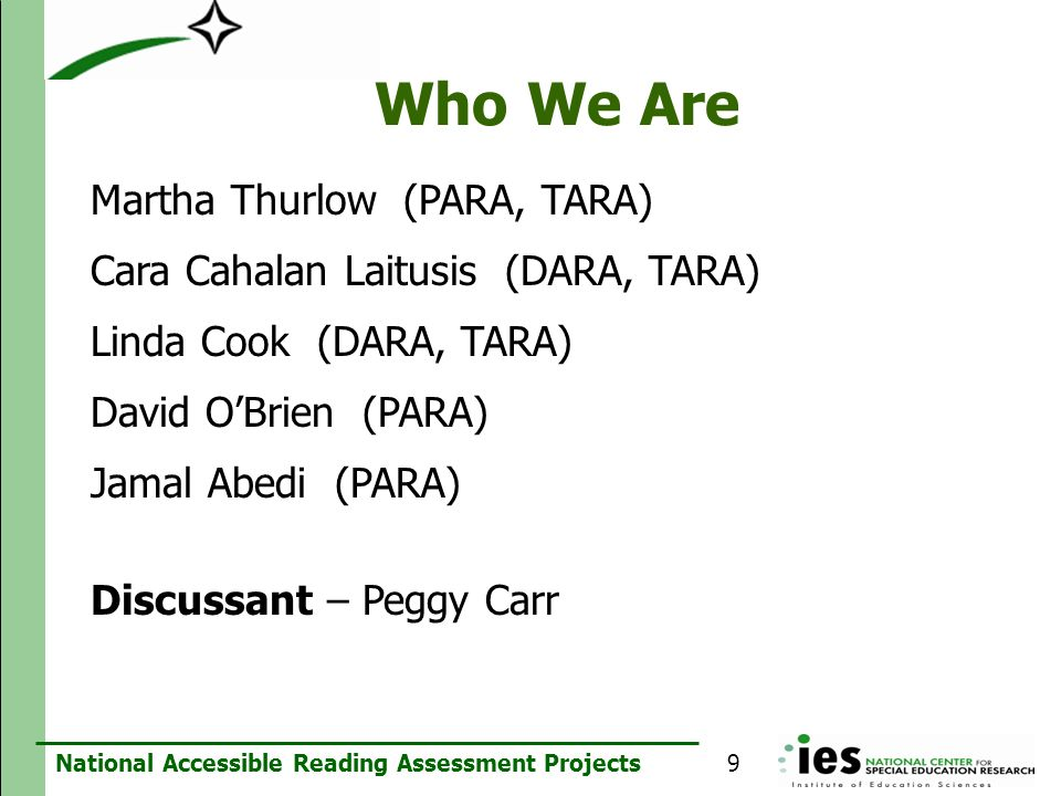 National Accessible Reading Assessment Projects Who We Are Martha Thurlow (PARA, TARA) Cara Cahalan Laitusis (DARA, TARA) Linda Cook (DARA, TARA) Davi