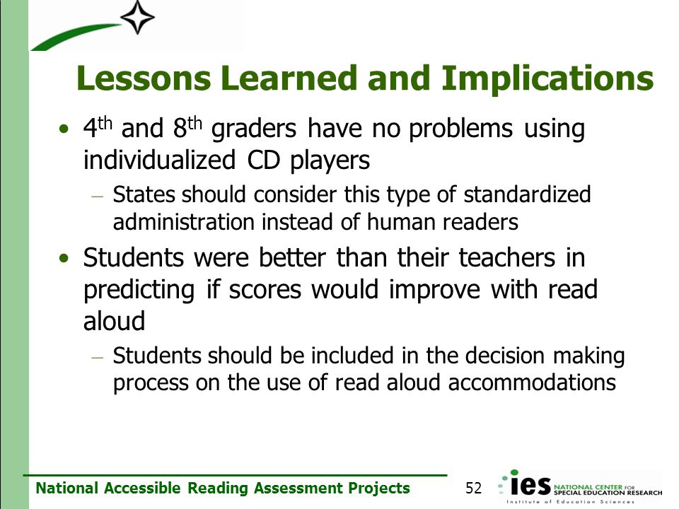 National Accessible Reading Assessment Projects Lessons Learned and Implications 4 th and 8 th graders have no problems using individualized CD player