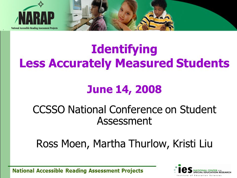 National Accessible Reading Assessment Projects Identifying Less Accurately Measured Students June 14, 2008 CCSSO National Conference on Student Asses