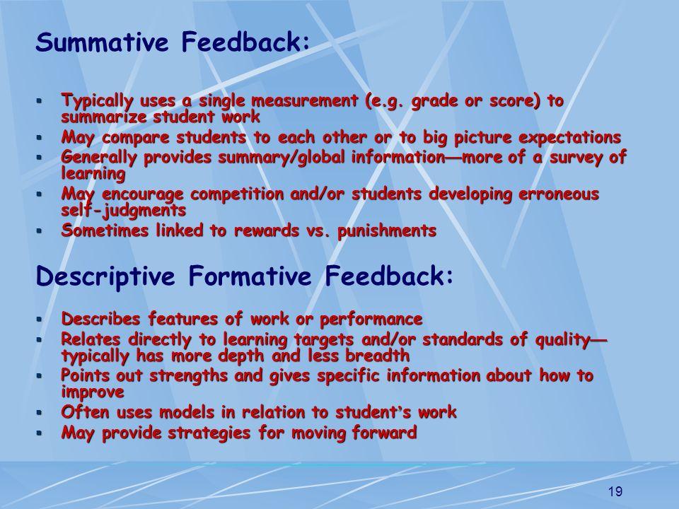 19 Summative Feedback: Typically uses a single measurement (e.g. grade or score) to summarize student work Typically uses a single measurement (e.g. g