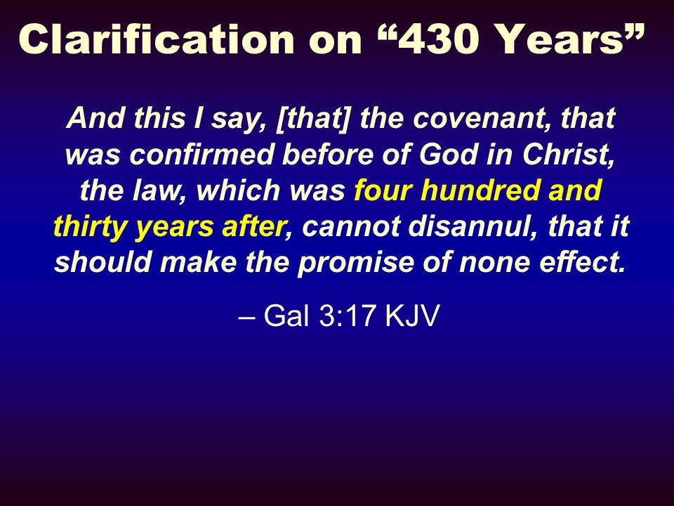 Clarification on 430 Years And this I say, [that] the covenant, that was confirmed before of God in Christ, the law, which was four hundred and thirty