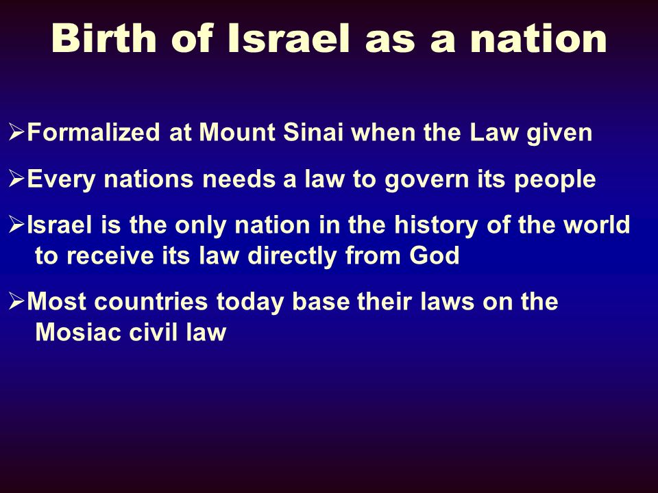 Birth of Israel as a nation Formalized at Mount Sinai when the Law given Every nations needs a law to govern its people Israel is the only nation in t