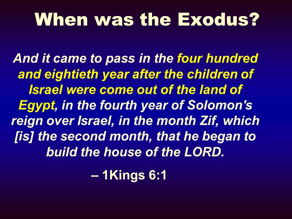 When was the Exodus? And it came to pass in the four hundred and eightieth year after the children of Israel were come out of the land of Egypt, in th