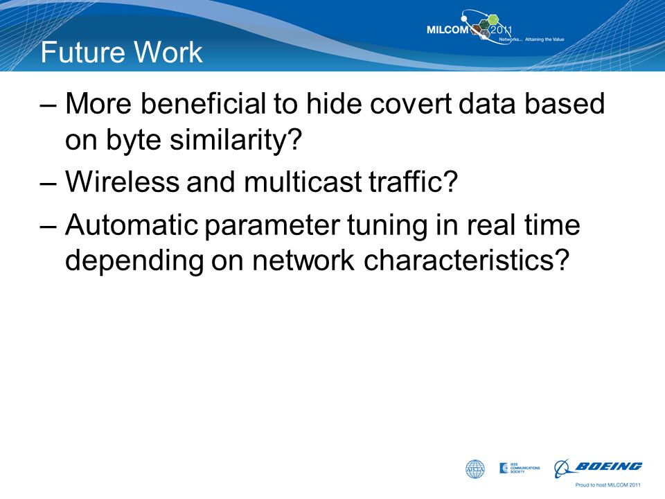 Future Work –More beneficial to hide covert data based on byte similarity? –Wireless and multicast traffic? –Automatic parameter tuning in real time d