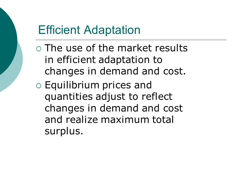 Efficient Adaptation The use of the market results in efficient adaptation to changes in demand and cost.