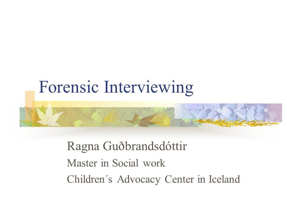 Forensic Interviewing Ragna Guðbrandsdóttir Master in Social work Children´s Advocacy Center in Iceland