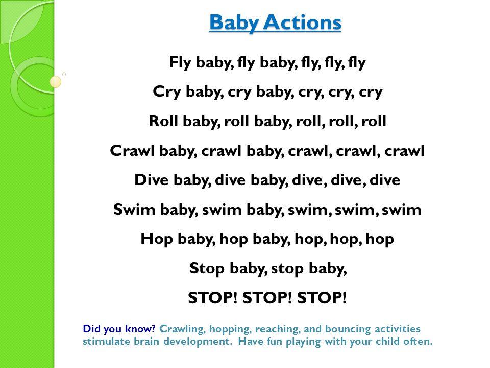 Fly baby, fly baby, fly, fly, fly Cry baby, cry baby, cry, cry, cry Roll baby, roll baby, roll, roll, roll Crawl baby, crawl baby, crawl, crawl, crawl