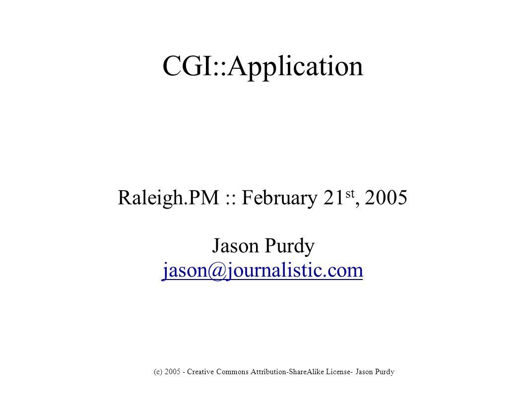(c) 2005 - Creative Commons Attribution-ShareAlike License- Jason Purdy WebDev Evolution CGI.pm scripts Separation of code & design MVC framework