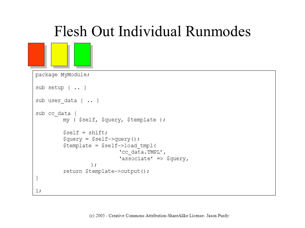 (c) 2005 - Creative Commons Attribution-ShareAlike License- Jason Purdy Flesh Out Individual Runmodes package MyModule; sub setup {..