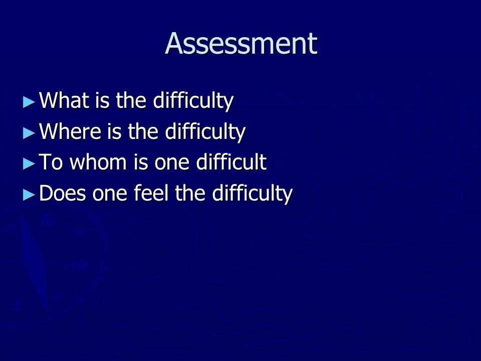 Assessment What is the difficulty What is the difficulty Where is the difficulty Where is the difficulty To whom is one difficult To whom is one diffi