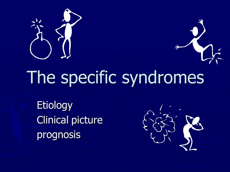 The specific syndromes Etiology Clinical picture prognosis