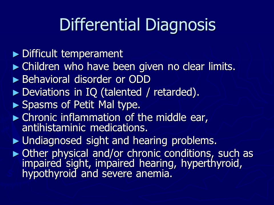 Differential Diagnosis Difficult temperament Difficult temperament Children who have been given no clear limits. Children who have been given no clear