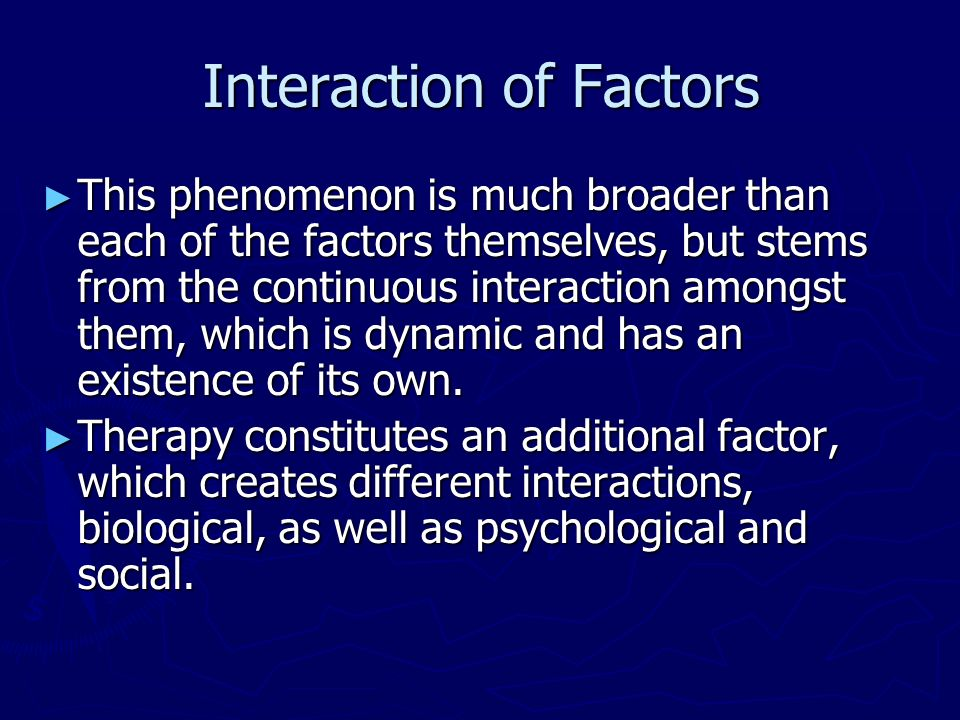 Interaction of Factors This phenomenon is much broader than each of the factors themselves, but stems from the continuous interaction amongst them, wh