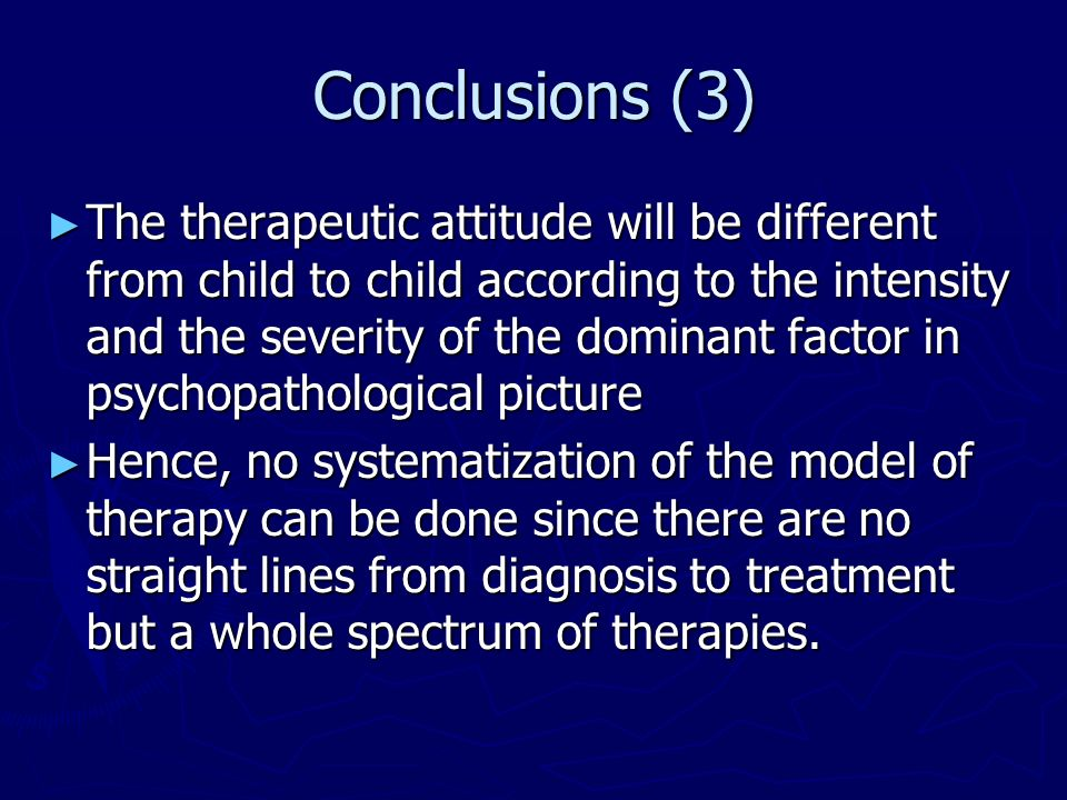 Conclusions (3) The therapeutic attitude will be different from child to child according to the intensity and the severity of the dominant factor in p