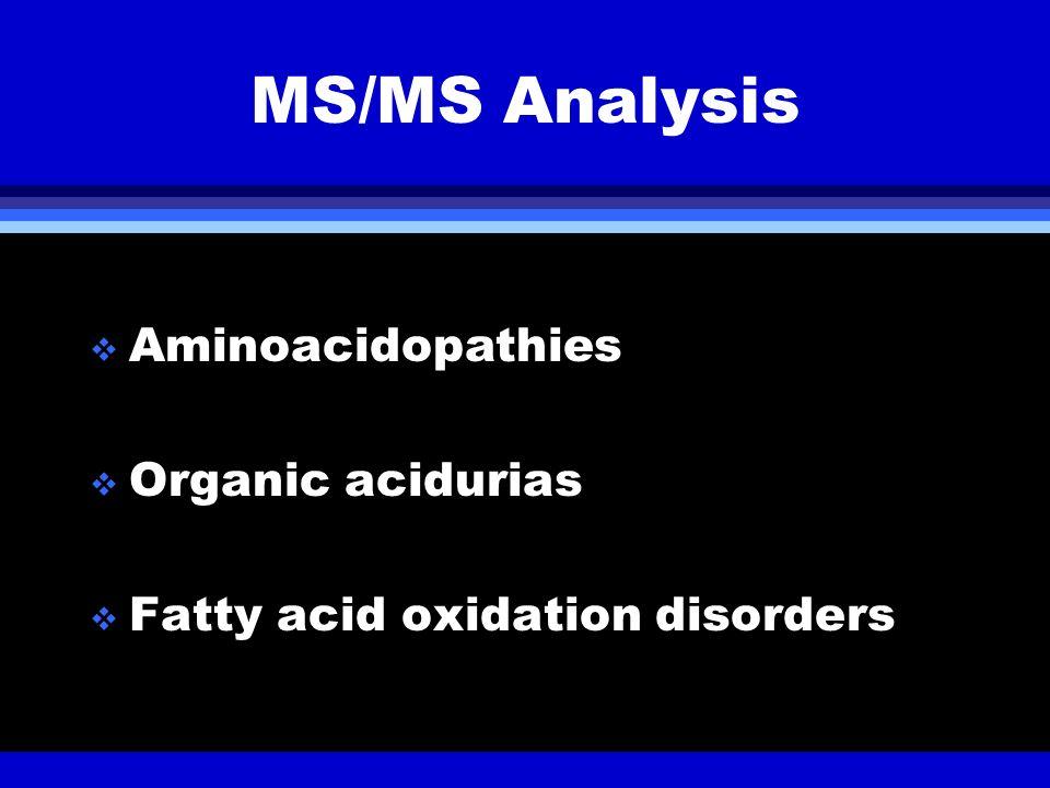 MS/MS Analysis Aminoacidopathies Organic acidurias Fatty acid oxidation disorders