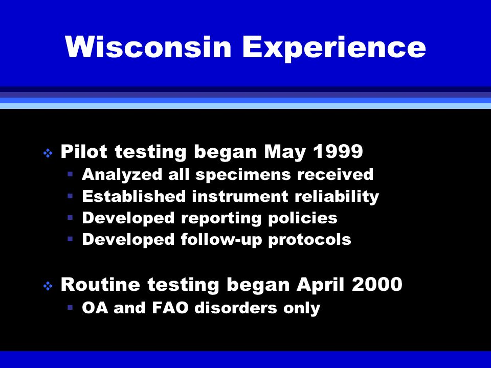 Wisconsin Experience Pilot testing began May 1999 Analyzed all specimens received Established instrument reliability Developed reporting policies Deve