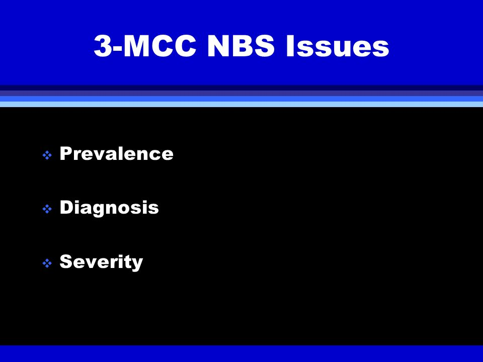 3-MCC NBS Issues Prevalence Diagnosis Severity