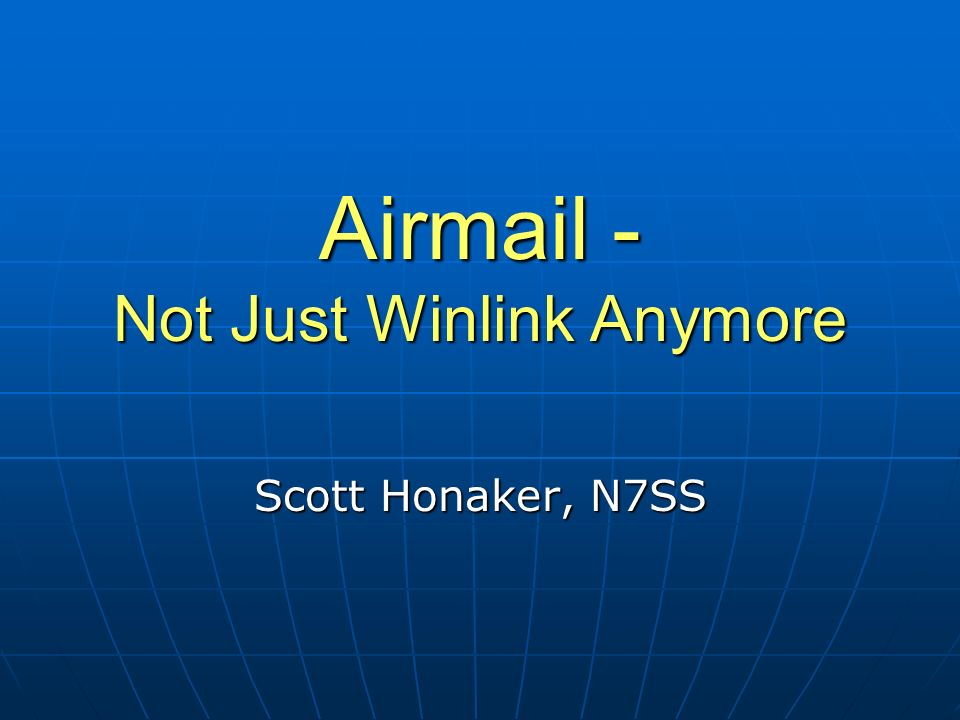 Airmail - Not Just Winlink Anymore Scott Honaker, N7SS