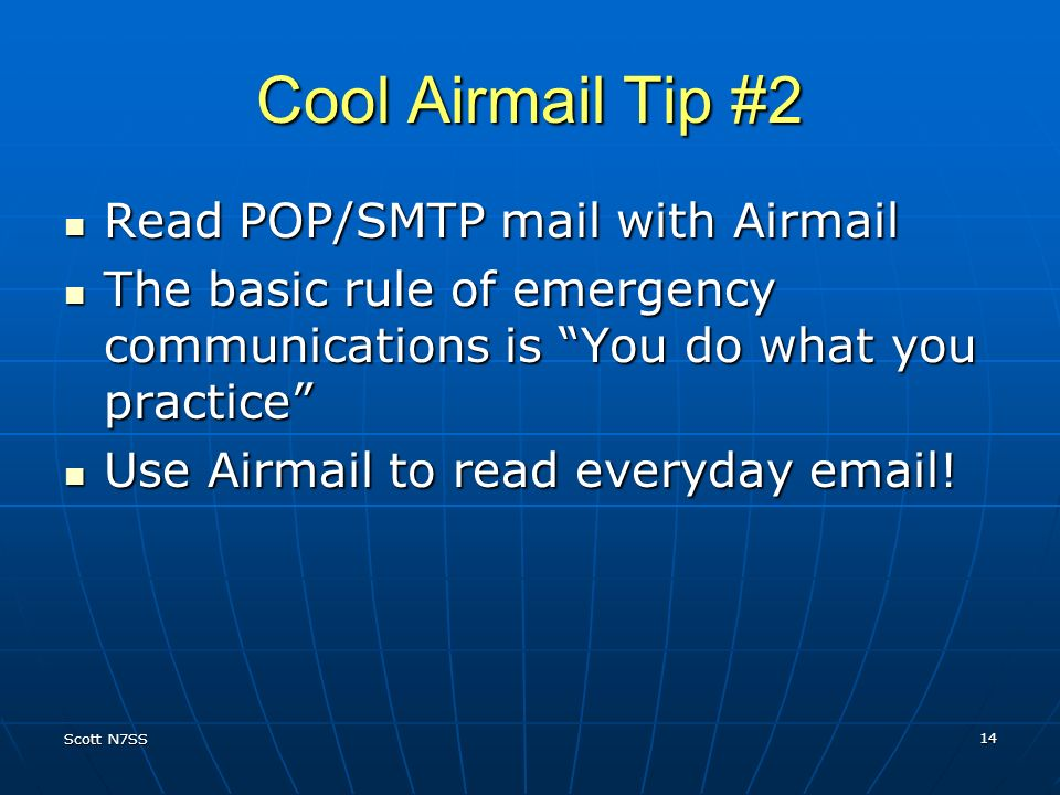Scott N7SS 14 Cool Airmail Tip #2 Read POP/SMTP mail with Airmail Read POP/SMTP mail with Airmail The basic rule of emergency communications is You do