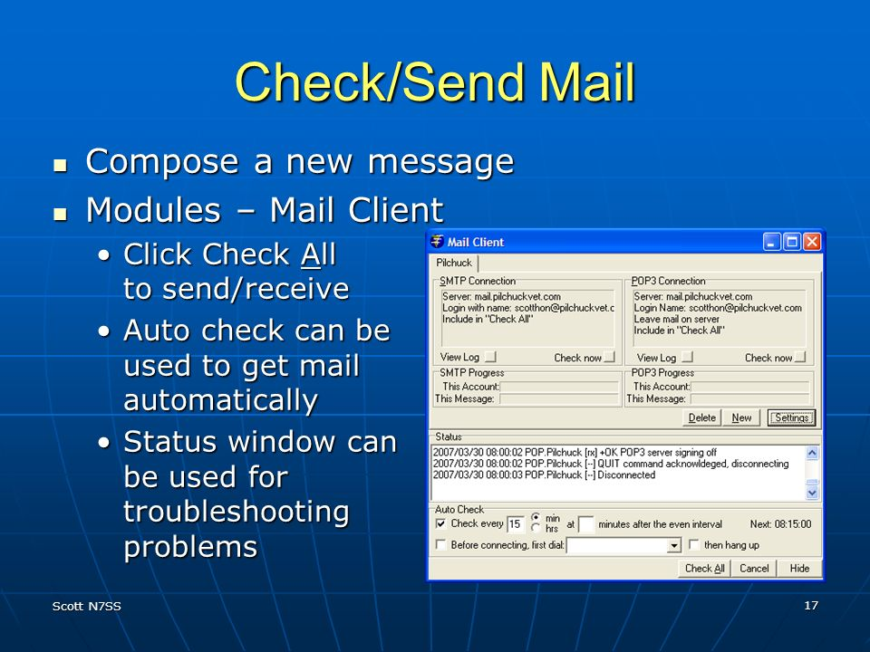 Scott N7SS 17 Check/Send Mail Compose a new message Compose a new message Modules – Mail Client Modules – Mail Client Click Check All to send/receiveC