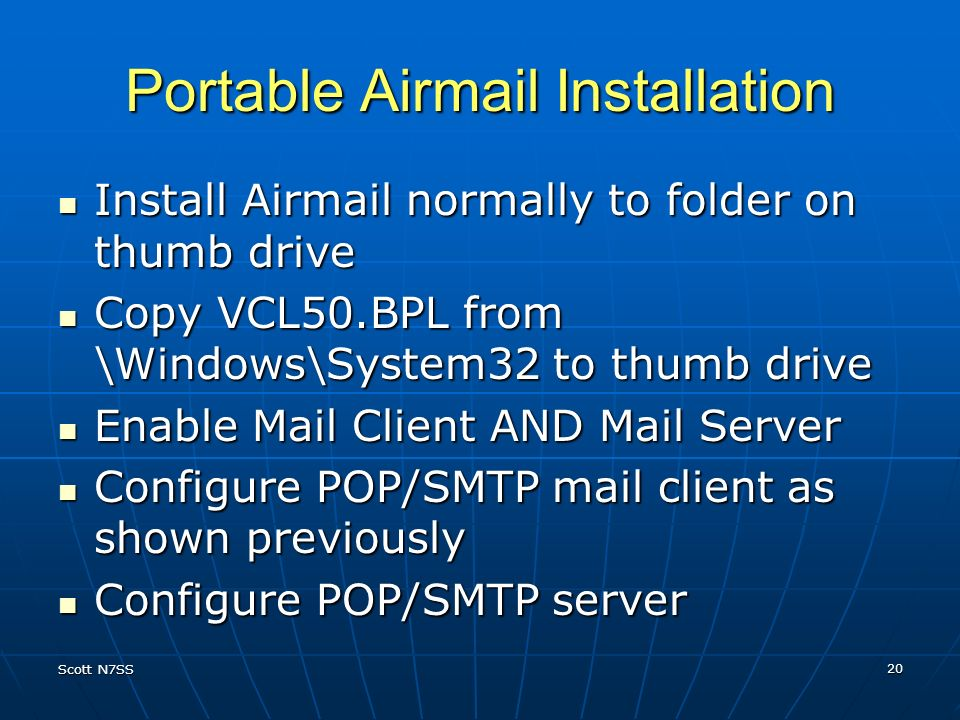 Scott N7SS 20 Portable Airmail Installation Install Airmail normally to folder on thumb drive Install Airmail normally to folder on thumb drive Copy V