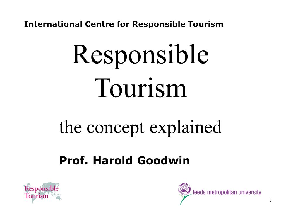 12 harold@haroldgoodwin.info Jost Krippendorf The Holiday Makers Vision: to develop and promote new forms of tourism, which will bring the greatest possible benefit to all the participants - travellers, the host population and the tourist business, without causing intolerable ecological and social damage.