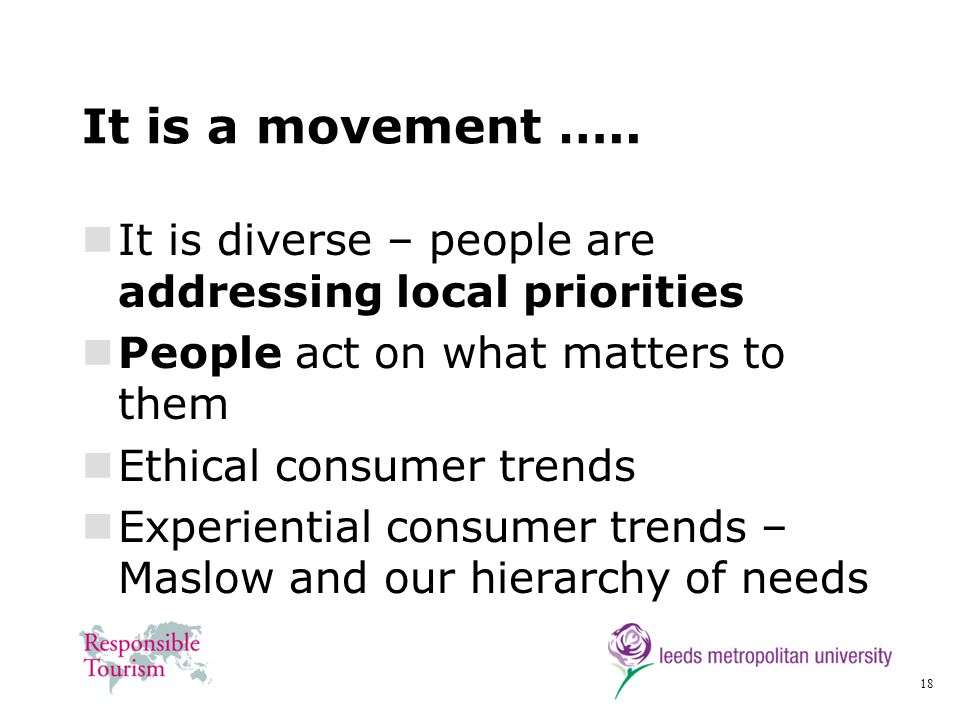 18 It is a movement ….. It is diverse – people are addressing local priorities People act on what matters to them Ethical consumer trends Experiential