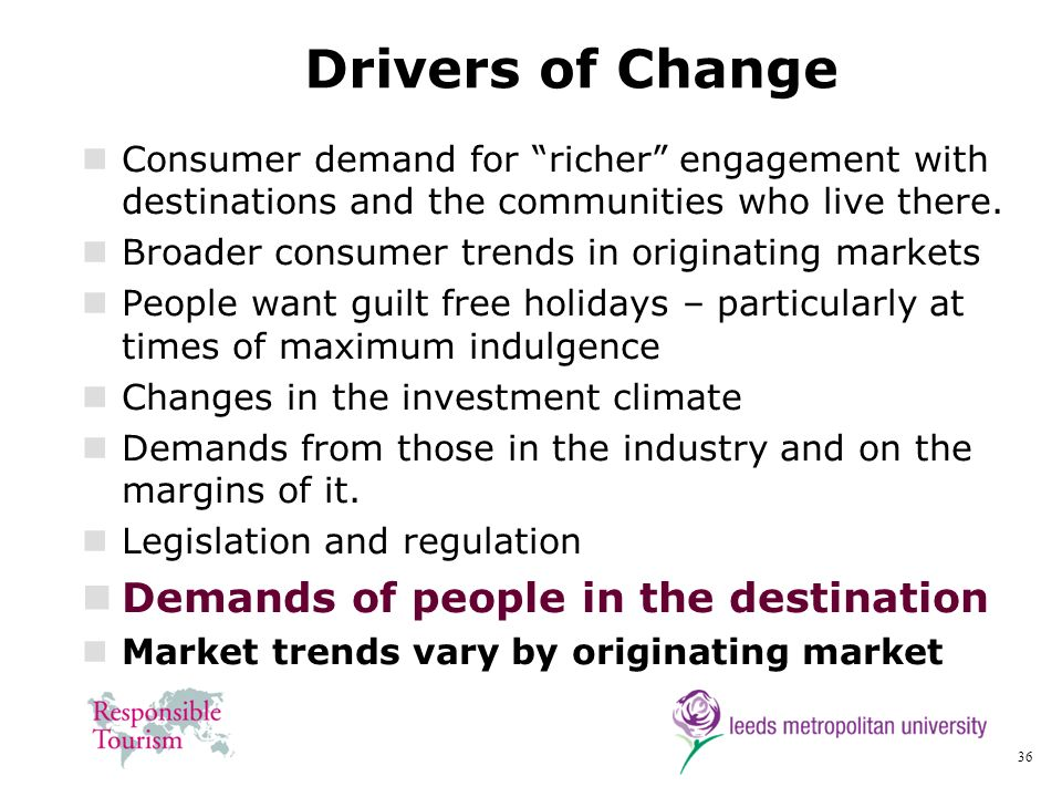 36 Drivers of Change Consumer demand for richer engagement with destinations and the communities who live there. Broader consumer trends in originatin