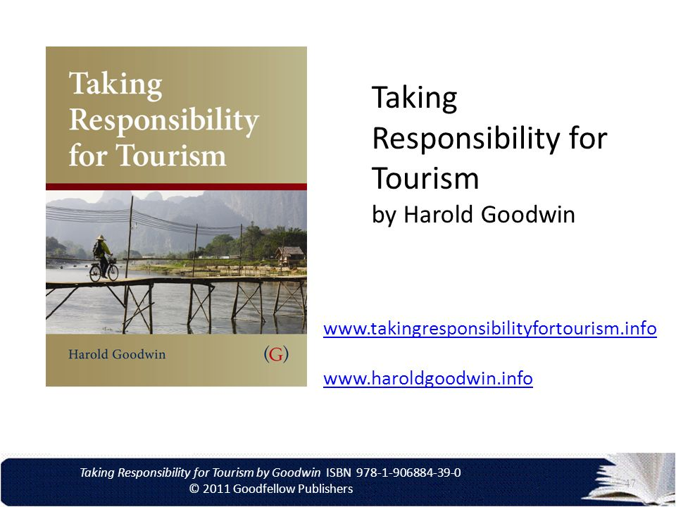Taking Responsibility for Tourism by Goodwin ISBN 978-1-906884-39-0 © 2011 Goodfellow Publishers Taking Responsibility for Tourism by Harold Goodwin w