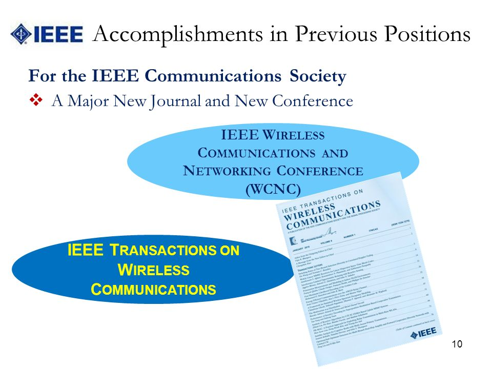 Accomplishments in Previous Positions For the IEEE Communications Society A Major New Journal and New Conference 10 IEEE W IRELESS C OMMUNICATIONS AND