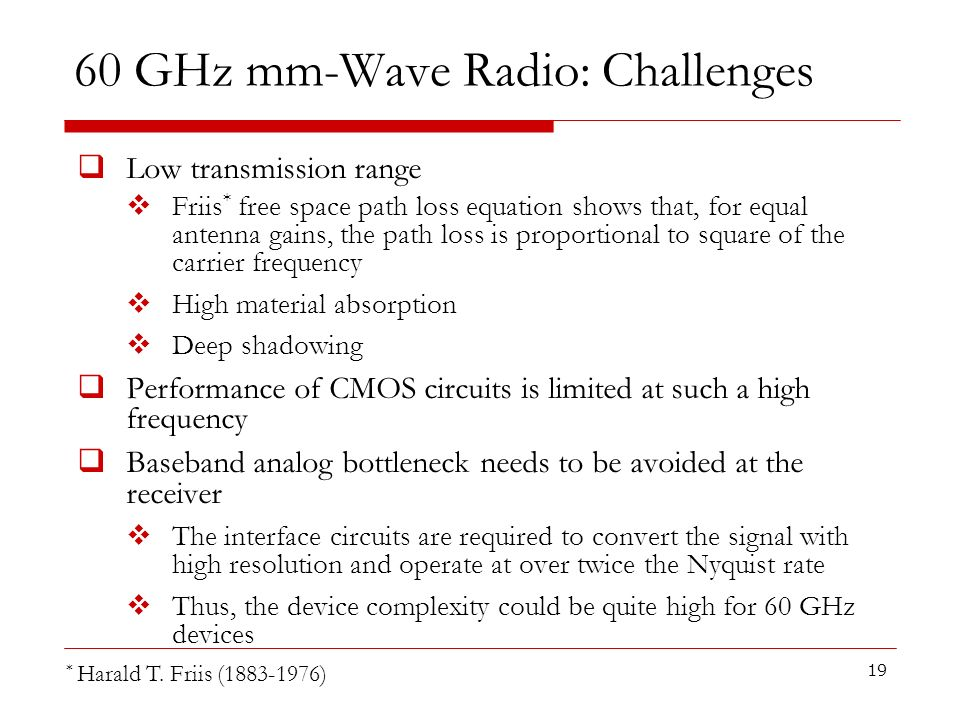 60 GHz mm-Wave Radio: Challenges Low transmission range Friis * free space path loss equation shows that, for equal antenna gains, the path loss is pr