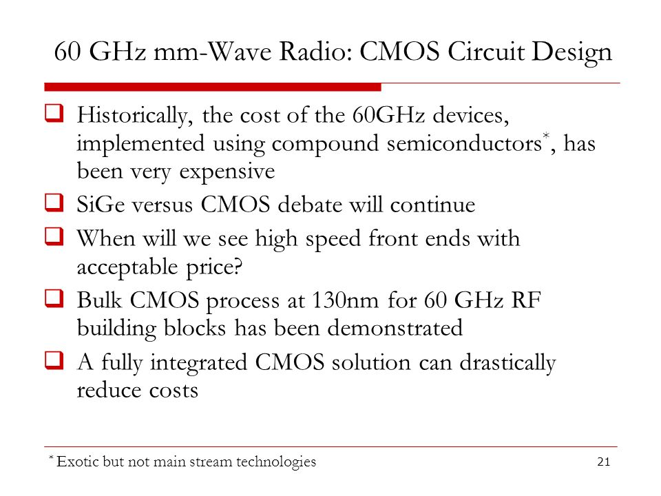 60 GHz mm-Wave Radio: CMOS Circuit Design Historically, the cost of the 60GHz devices, implemented using compound semiconductors *, has been very expe