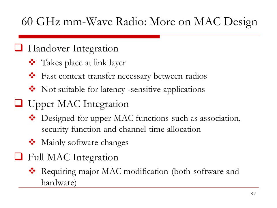 60 GHz mm-Wave Radio: More on MAC Design Handover Integration Takes place at link layer Fast context transfer necessary between radios Not suitable fo