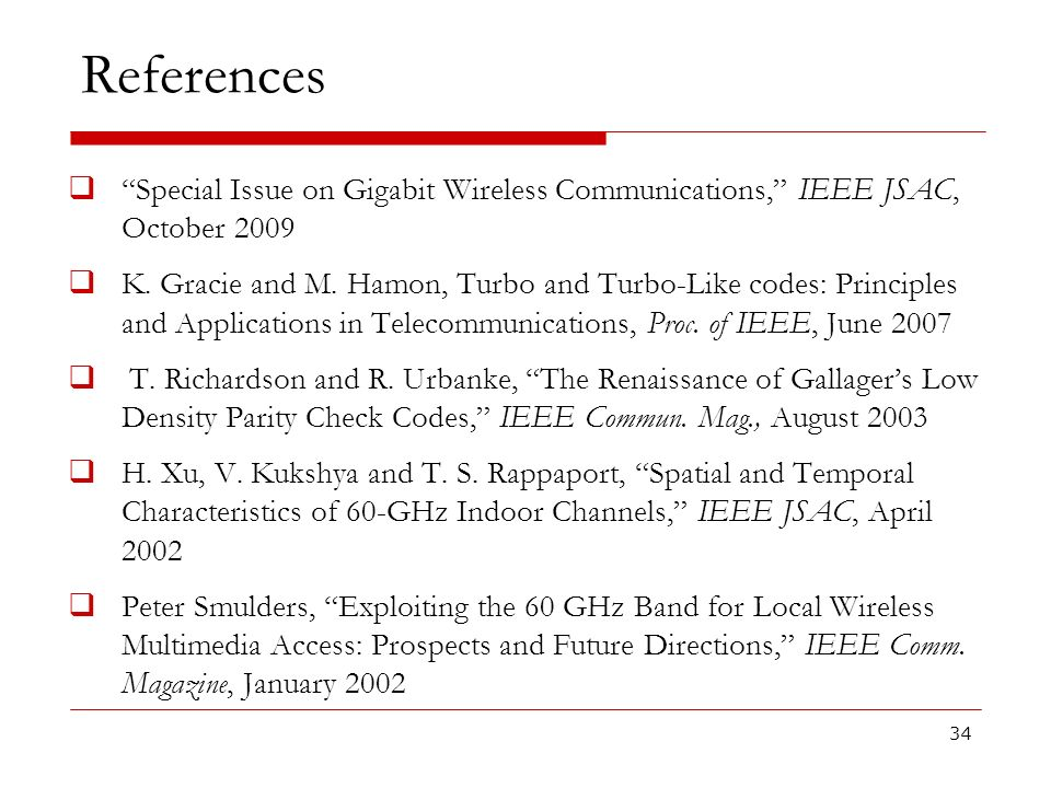 References Special Issue on Gigabit Wireless Communications, IEEE JSAC, October 2009 K. Gracie and M. Hamon, Turbo and Turbo-Like codes: Principles an
