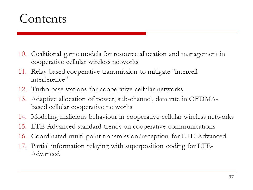 Contents 10.Coalitional game models for resource allocation and management in cooperative cellular wireless networks 11.Relay-based cooperative transm
