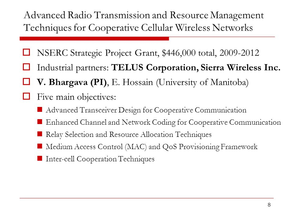 8 Advanced Radio Transmission and Resource Management Techniques for Cooperative Cellular Wireless Networks NSERC Strategic Project Grant, $446,000 to