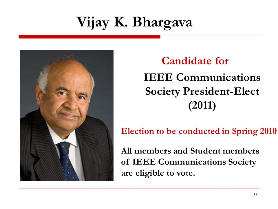 9 Candidate for IEEE Communications Society President-Elect (2011) Election to be conducted in Spring 2010 All members and Student members of IEEE Com