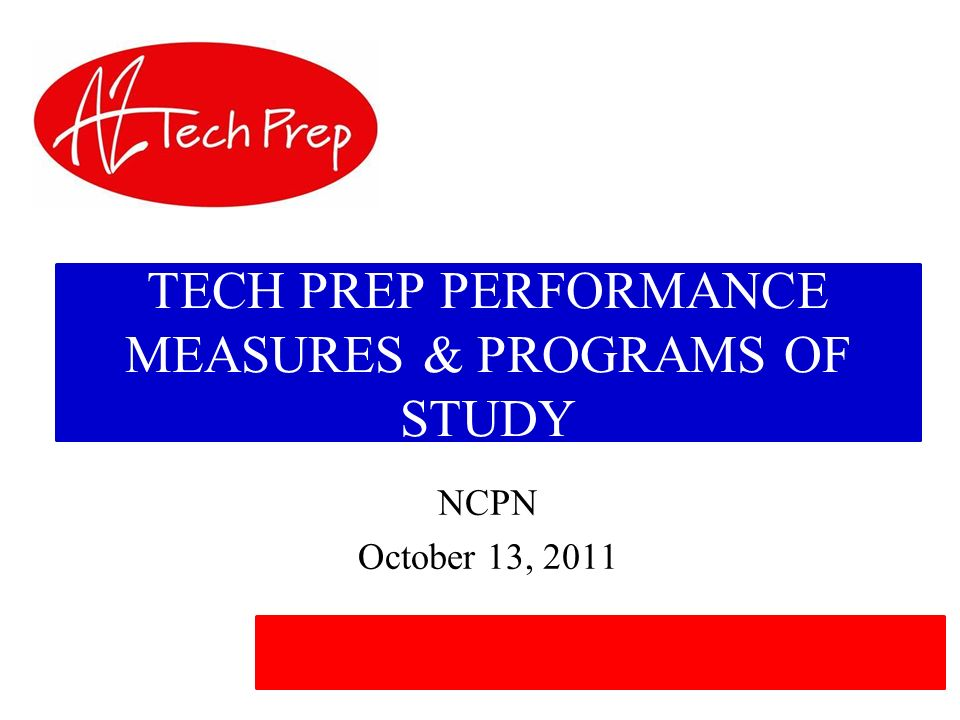 TECH PREP PERFORMANCE MEASURES & PROGRAMS OF STUDY NCPN October 13, 2011