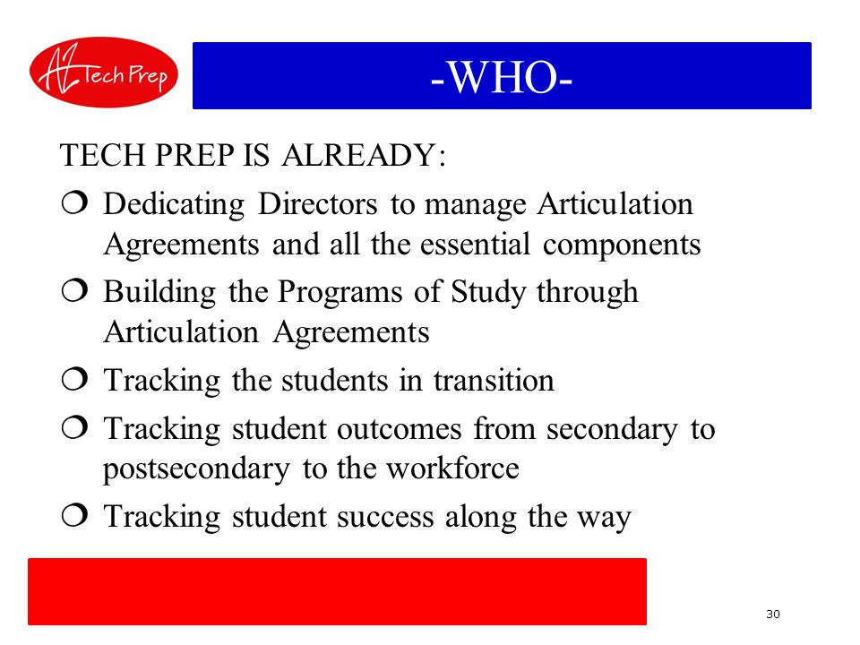30 TRANSITIONAL LINK -WHO- TECH PREP IS ALREADY: Dedicating Directors to manage Articulation Agreements and all the essential components Building the Programs of Study through Articulation Agreements Tracking the students in transition Tracking student outcomes from secondary to postsecondary to the workforce Tracking student success along the way