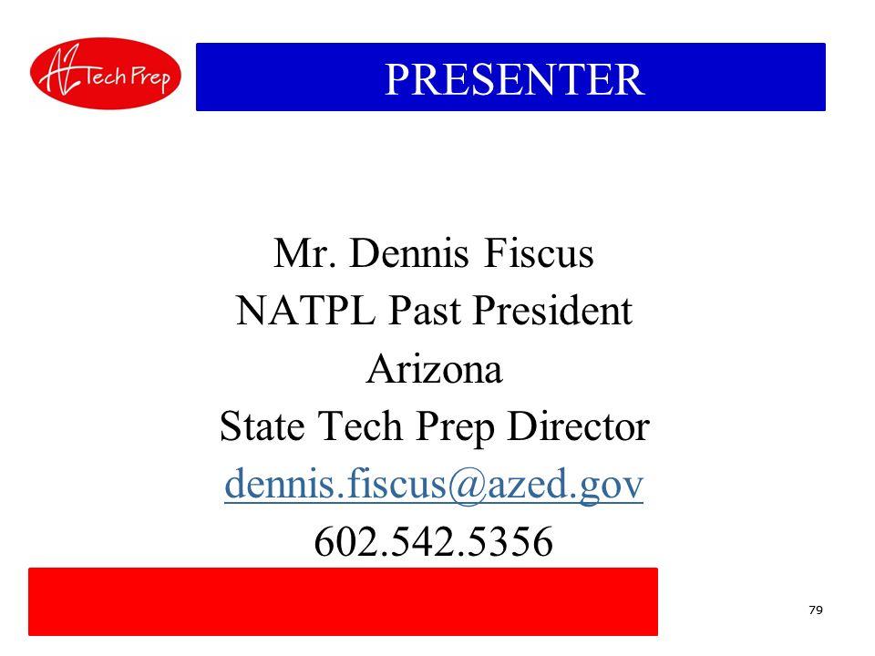 79 PRESENTER Mr. Dennis Fiscus NATPL Past President Arizona State Tech Prep Director dennis.fiscus@azed.gov 602.542.5356