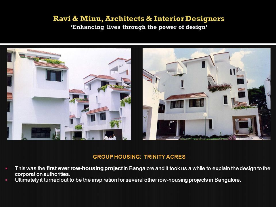 GROUP HOUSING: TRINITY ACRES This was the first ever row-housing project in Bangalore and it took us a while to explain the design to the corporation