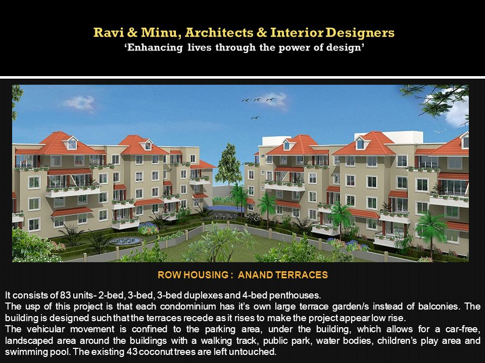 ROW HOUSING : ANAND TERRACES It consists of 83 units- 2-bed, 3-bed, 3-bed duplexes and 4-bed penthouses. The usp of this project is that each condomin
