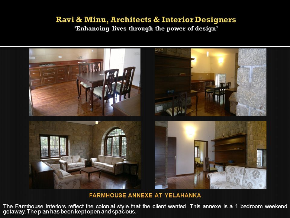 FARMHOUSE ANNEXE AT YELAHANKA The Farmhouse Interiors reflect the colonial style that the client wanted. This annexe is a 1 bedroom weekend getaway. T