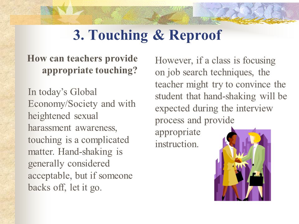 3. Touching & Reproof However, if a class is focusing on job search techniques, the teacher might try to convince the student that hand-shaking will b