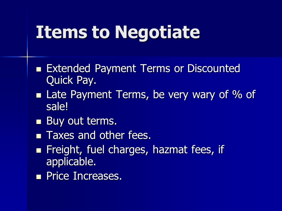 Items to Negotiate Extended Payment Terms or Discounted Quick Pay. Extended Payment Terms or Discounted Quick Pay. Late Payment Terms, be very wary of